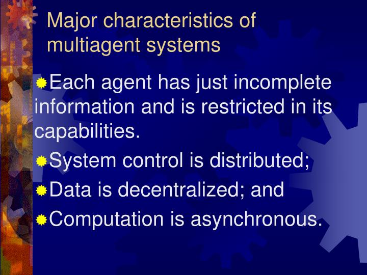 Major characteristics of multiagent systems