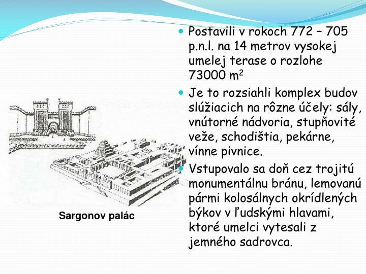 Postavili v rokoch 772 – 705 p.n.l. na 14 metrov vysokej umelej terase o rozlohe 73000 m