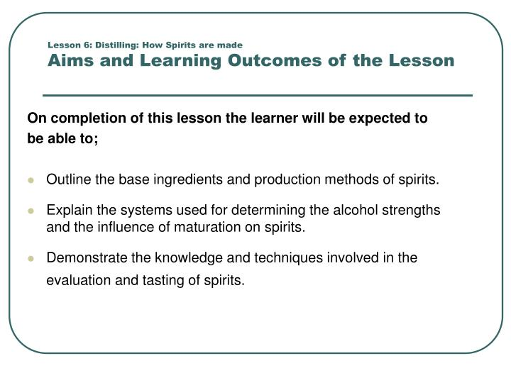 Lesson 6 distilling how spirits are made aims and learning outcomes of the lesson
