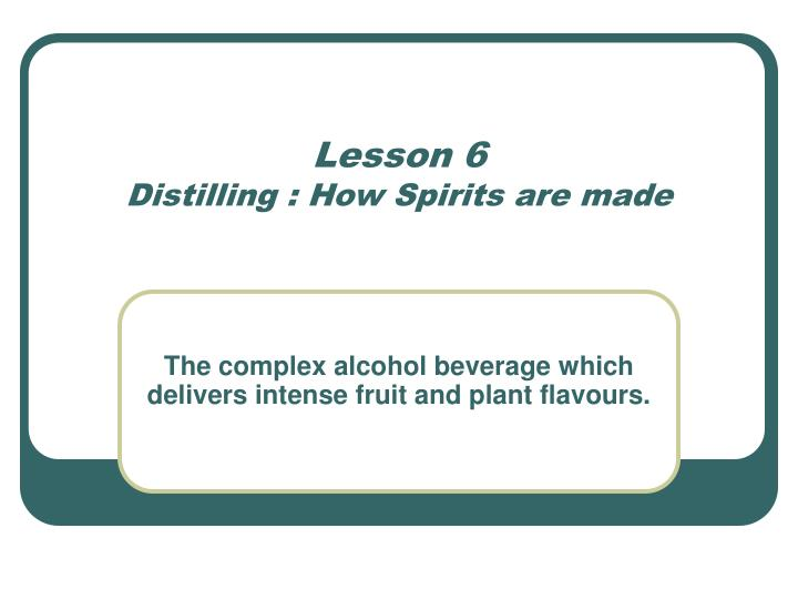 lesson 6 distilling how spirits are made