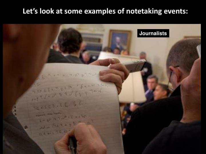 Let's look at some examples of notetaking events: