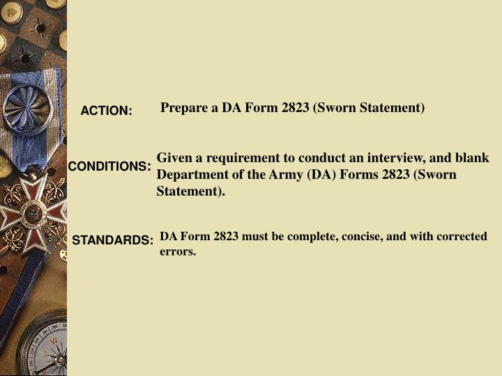 Prepare a DA Form 2823 (Sworn Statement)