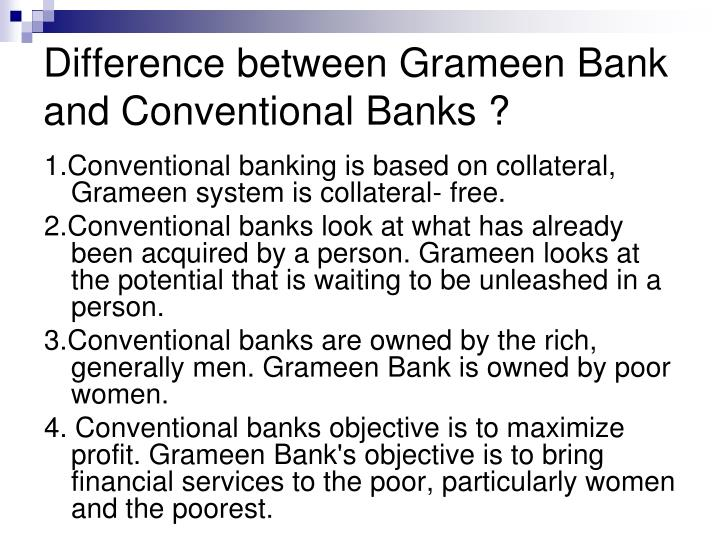 Difference between Grameen Bank and Conventional Banks ?