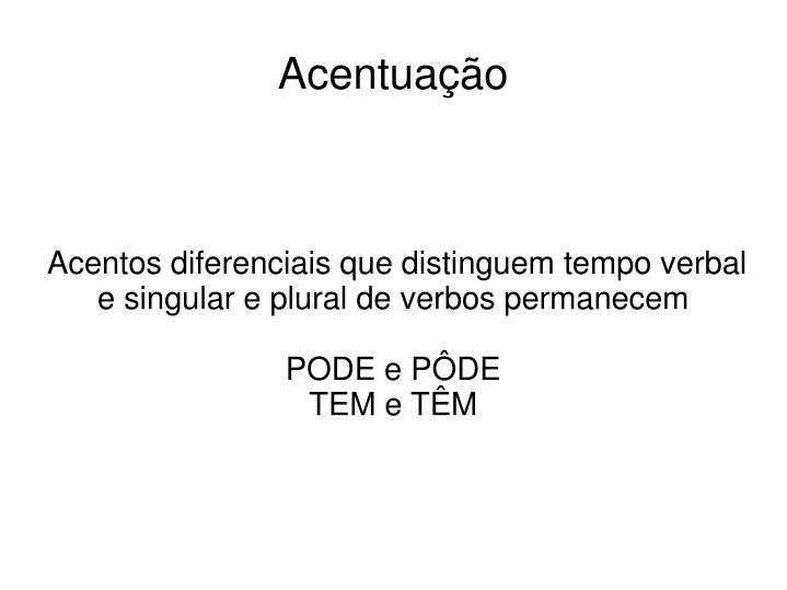 Acentos diferenciais que distinguem tempo verbal e singular e plural de verbos permanecem
