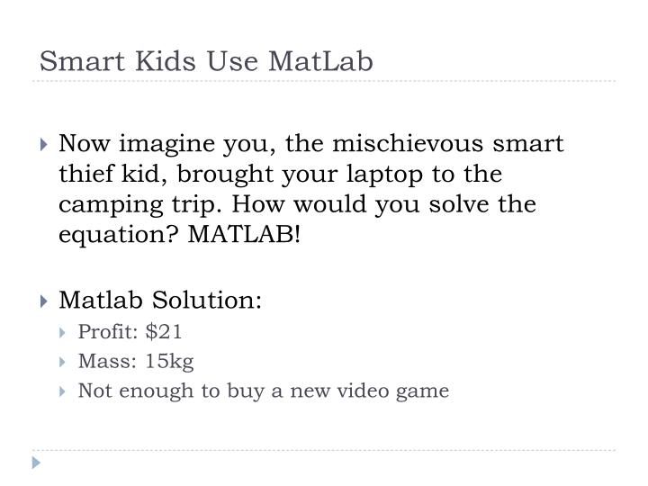 Smart Kids Use MatLab