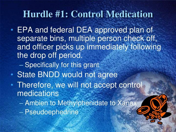 Hurdle #1: Control Medication