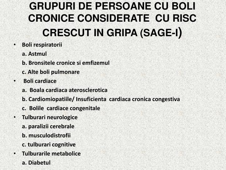 GRUPURI DE PERSOANE CU BOLI CRONICE CONSIDERATE  CU RISC CRESCUT IN GRIPA (SAGE-I
