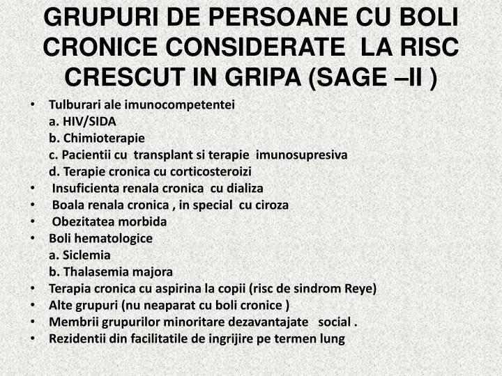 GRUPURI DE PERSOANE CU BOLI CRONICE CONSIDERATE  LA RISC CRESCUT IN GRIPA (SAGE –II )