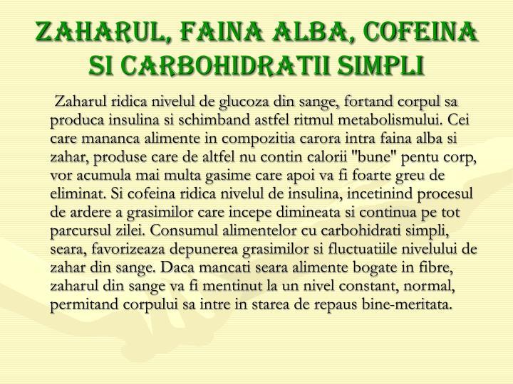 Zaharul, faina alba, cofeina si carbohidratii simpli