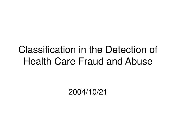 Classification in the detection of health care fraud and abuse