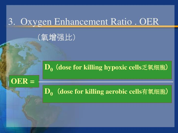 3.  Oxygen Enhancement Ratio . OER