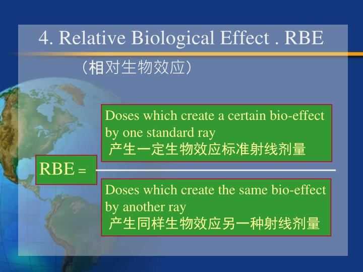 4. Relative Biological Effect . RBE