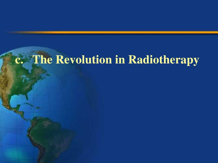 c.   The Revolution in Radiotherapy