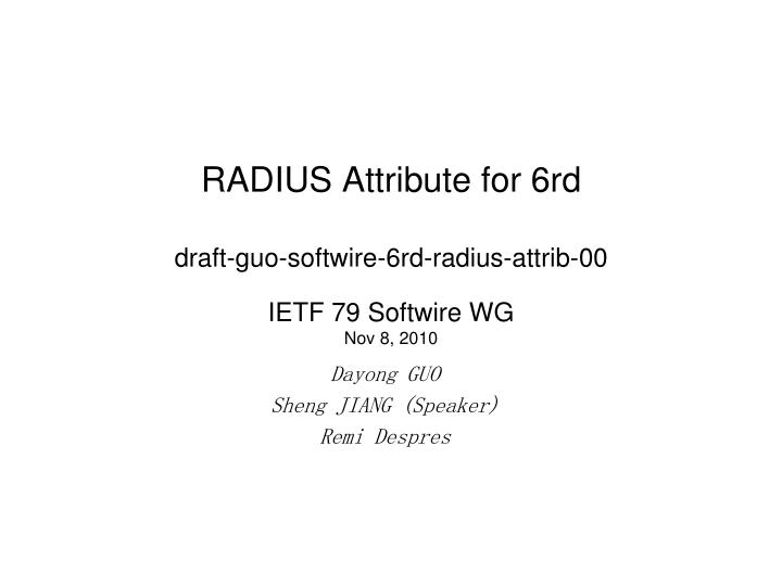 Radius attribute for 6rd draft guo softwire 6rd radius attrib 00 ietf 79 softwire wg nov 8 2010