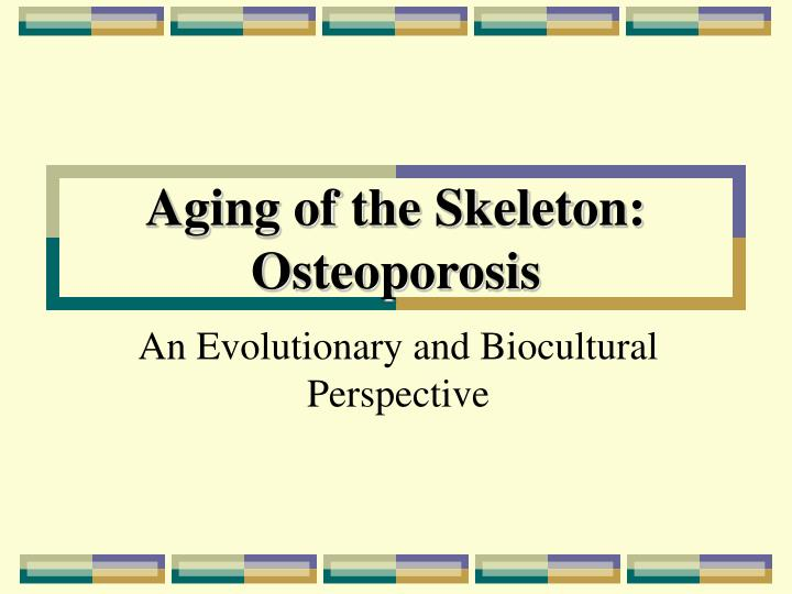 Aging of the skeleton osteoporosis