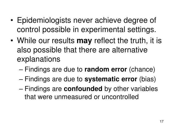 Epidemiologists never achieve degree of control possible in experimental settings.