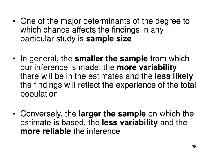 One of the major determinants of the degree to which chance affects the findings in any particular study is