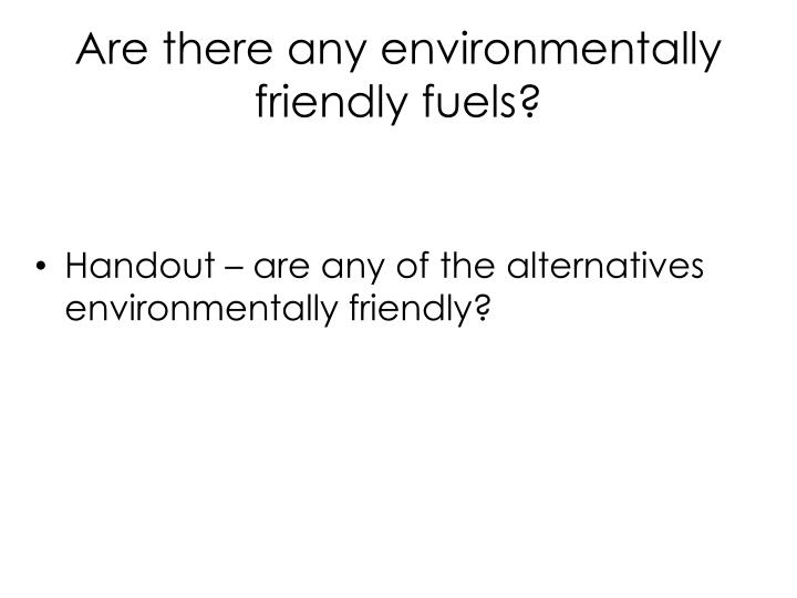 Are there any environmentally friendly fuels?