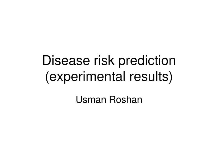 Disease risk prediction (experimental results)