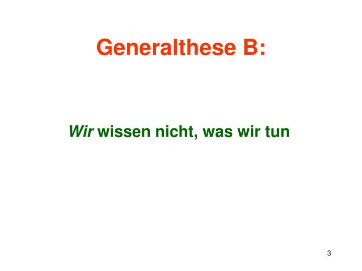 Generalthese B: