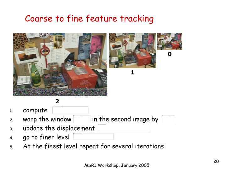 Coarse to fine feature tracking