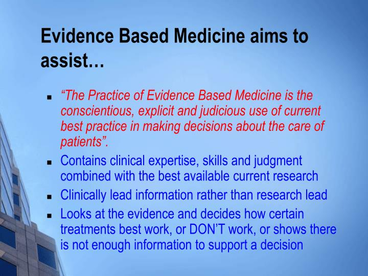 Evidence Based Medicine aims to assist…