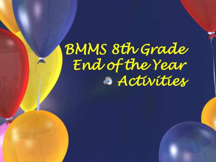 Bmms 8th grade end of the year activities