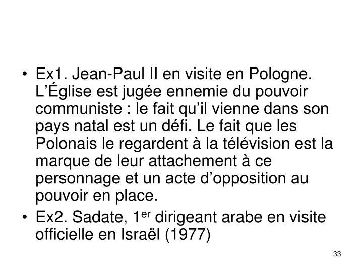 Ex1. Jean-Paul II en visite en Pologne. Lglise est juge ennemie du pouvoir communiste: le fait quil vienne dans son pays natal est un dfi. Le fait que les Polonais le regardent  la tlvision est la marque de leur attachement  ce personnage et un acte dopposition au pouvoir en place.