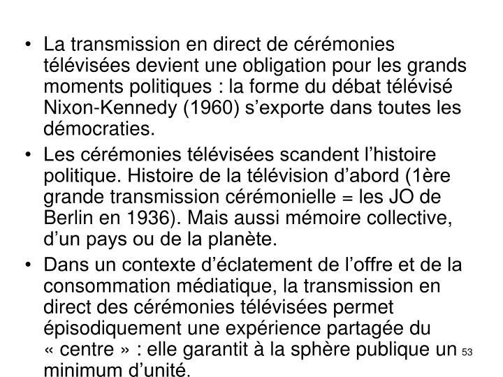 La transmission en direct de crmonies tlvises devient une obligation pour les grands moments politiques: la forme du dbat tlvis Nixon-Kennedy (1960) sexporte dans toutes les dmocraties.