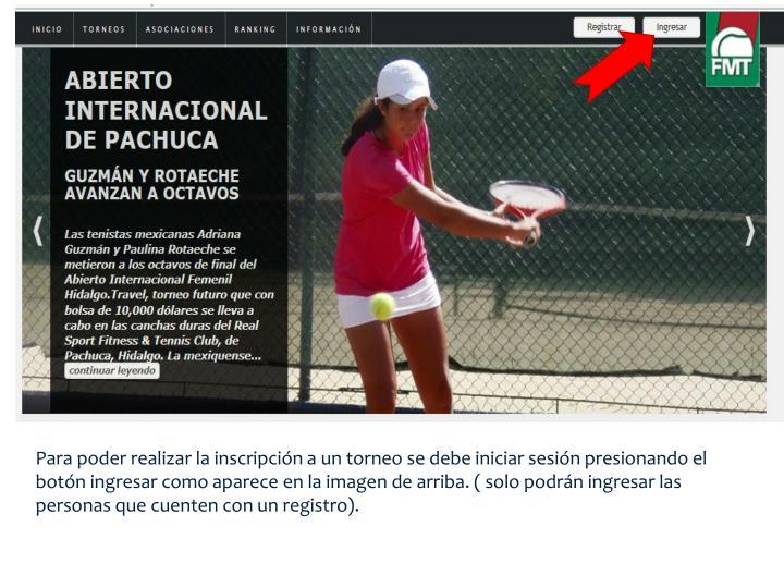 Para poder realizar la inscripción a un torneo se debe iniciar sesión presionando el botón ingresar como aparece en la imagen de arriba. ( solo podrán ingresar las personas que cuenten con un registro).