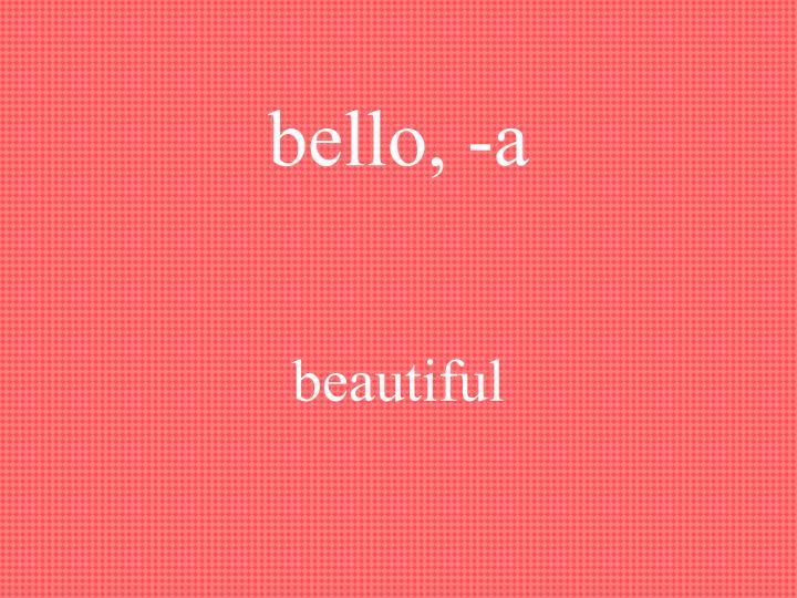 bello, -a