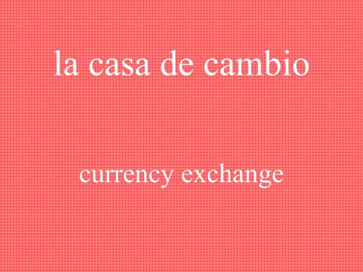 la casa de cambio