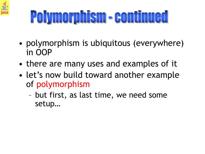 Polymorphism - continued