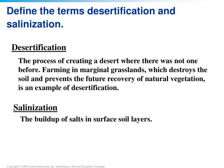 Define the terms desertification and salinization.
