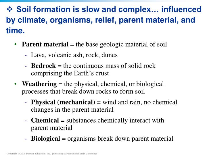 Soil formation is slow and complex… influenced by climate, organisms, relief, parent material, and time.