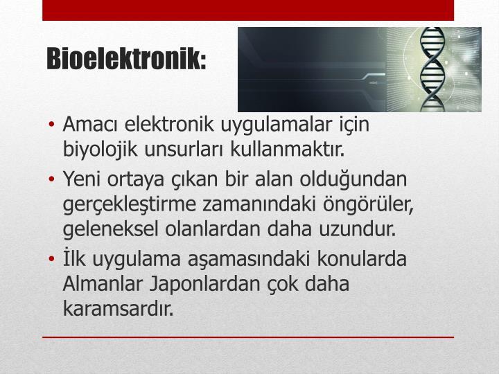 Amacı elektronik uygulamalar için biyolojik unsurları kullanmaktır.