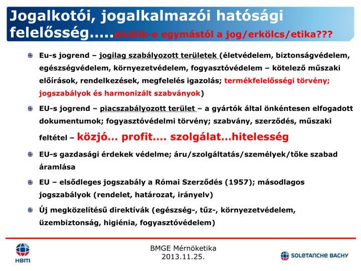 Jogalkotói, jogalkalmazói hatósági felelősség…..