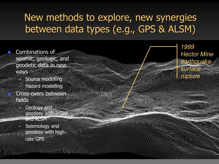 New methods to explore, new synergies between data types (e.g., GPS & ALSM)