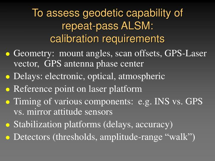 To assess geodetic capability of repeat-pass ALSM:
