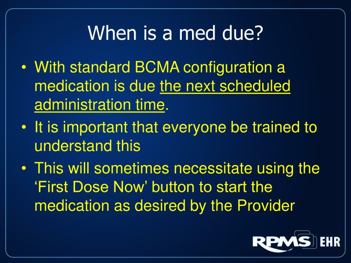 When is a med due?