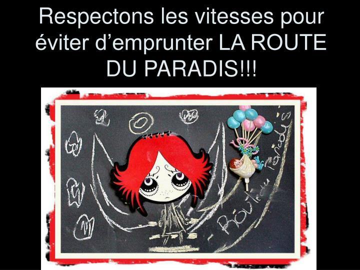 Respectons les vitesses pour éviter d'emprunter LA ROUTE DU PARADIS!!!