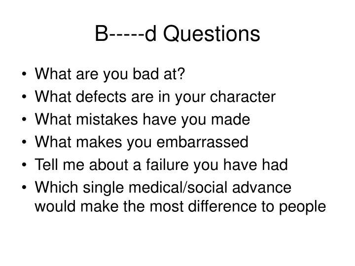 B-----d Questions