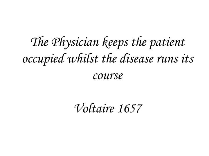 The Physician keeps the patient occupied whilst the disease runs its course