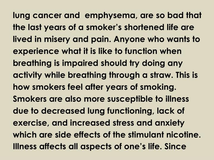 lung cancer and  emphysema, are so bad that