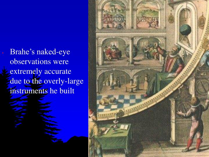 Brahe's naked-eye observations were extremely accurate due to the overly-large instruments he built