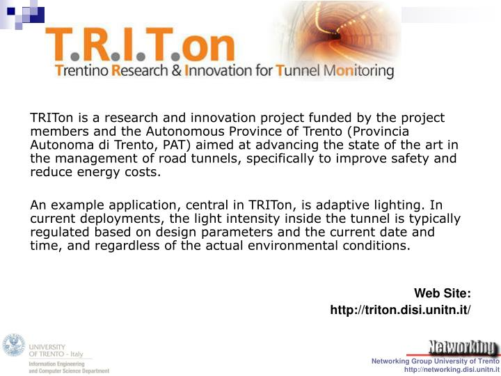 TRITon is a research and innovation project funded by the project members and the Autonomous Province of Trento (Provincia Autonoma di Trento, PAT) aimed at advancing the state of the art in the management of road tunnels, specifically to improve safety and reduce energy costs.