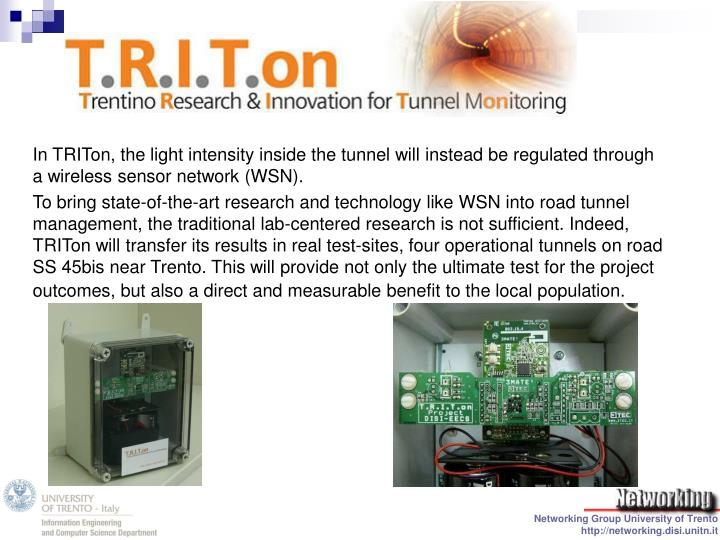 In TRITon, the light intensity inside the tunnel will instead be regulated through a wireless sensor network (WSN).