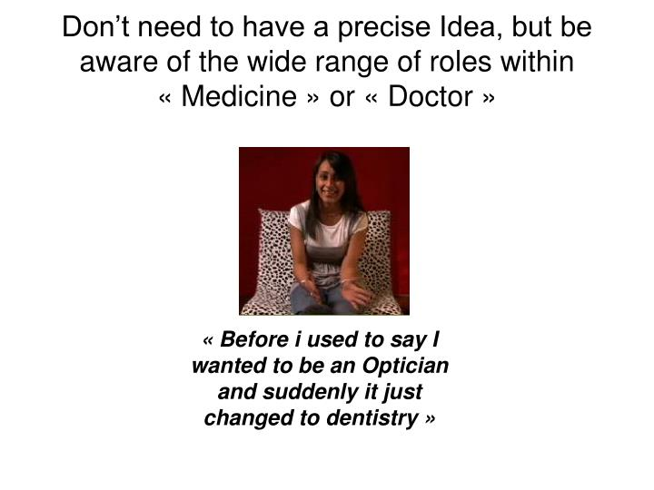 Don't need to have a precise Idea, but be aware of the wide range of roles within «Medicine» or «Doctor»