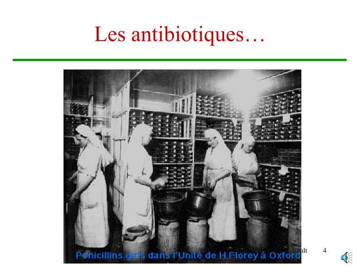 Les antibiotiques…