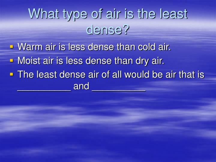 What type of air is the least dense?